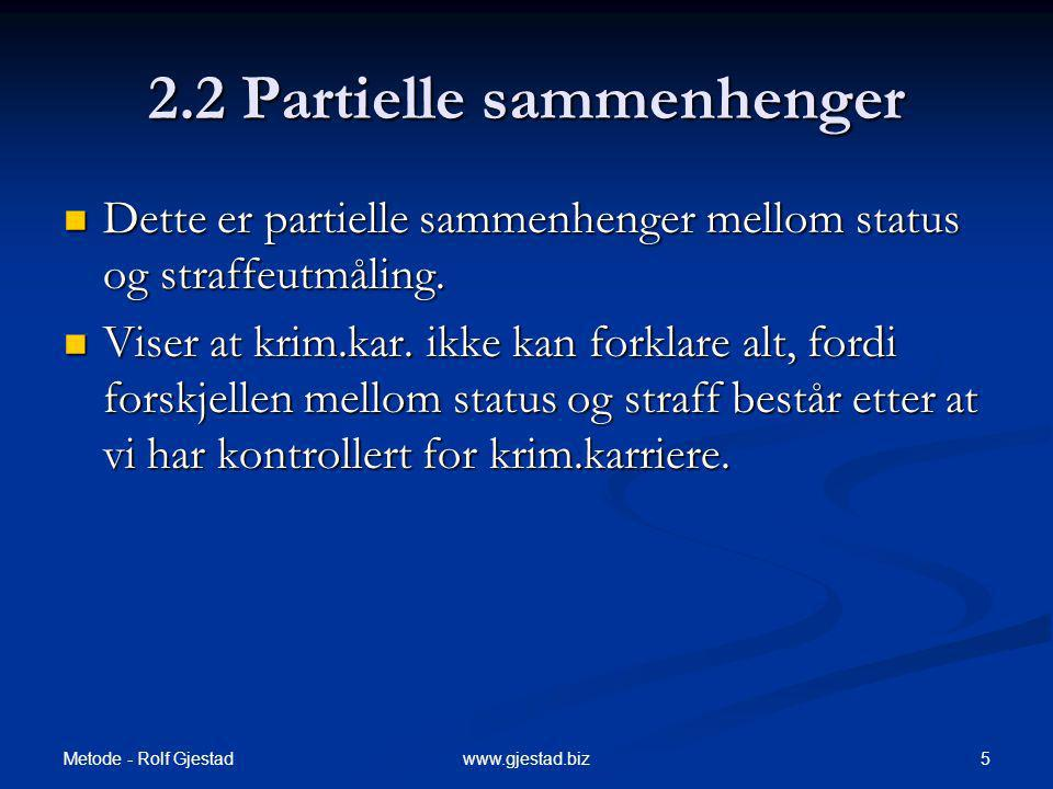 Metode - Rolf Gjestad 5www.gjestad.biz 2.2 Partielle sammenhenger Dette er partielle sammenhenger mellom status og straffeutmåling. Dette er partielle