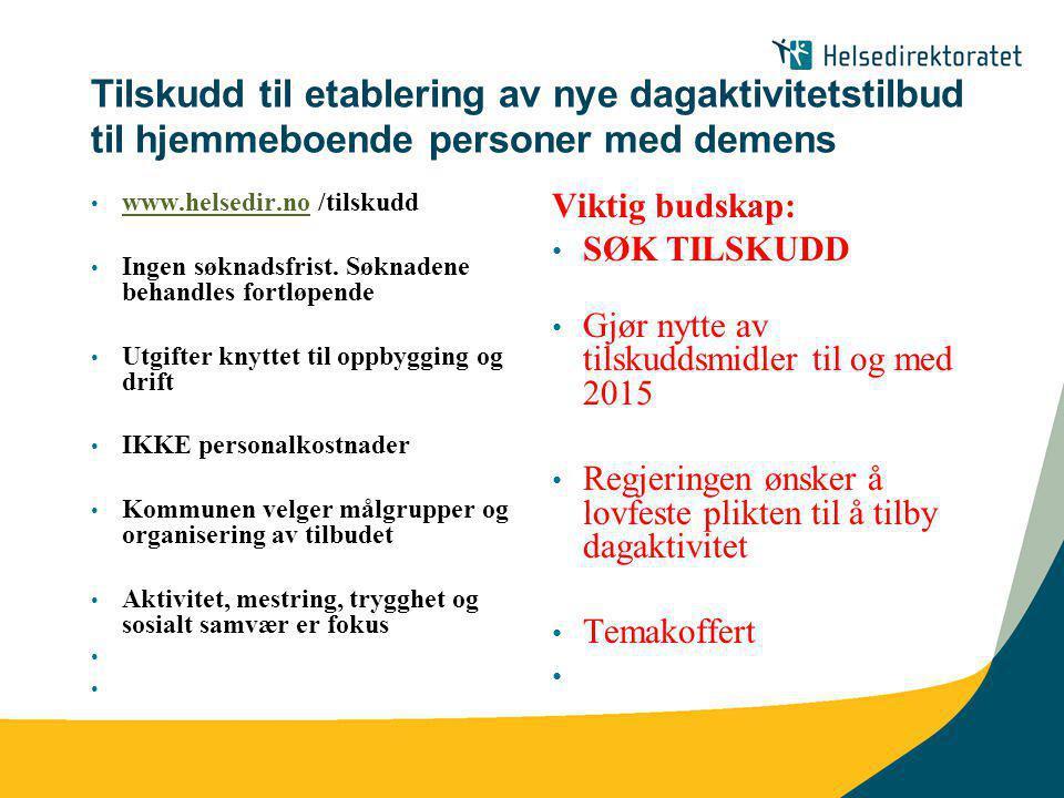 Tilskudd til etablering av nye dagaktivitetstilbud til hjemmeboende personer med demens www.helsedir.no /tilskudd www.helsedir.no Ingen søknadsfrist.