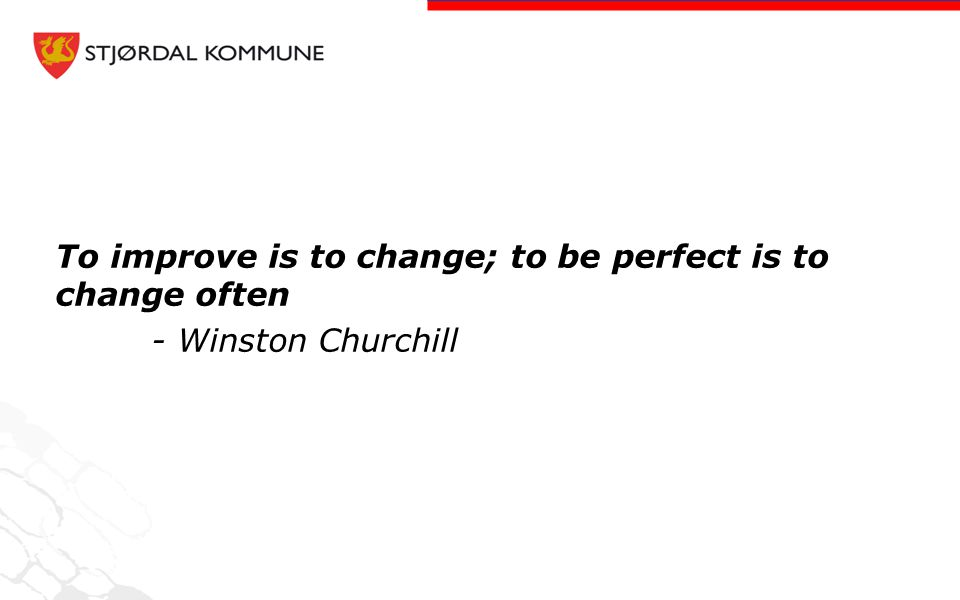 To improve is to change; to be perfect is to change often - Winston Churchill