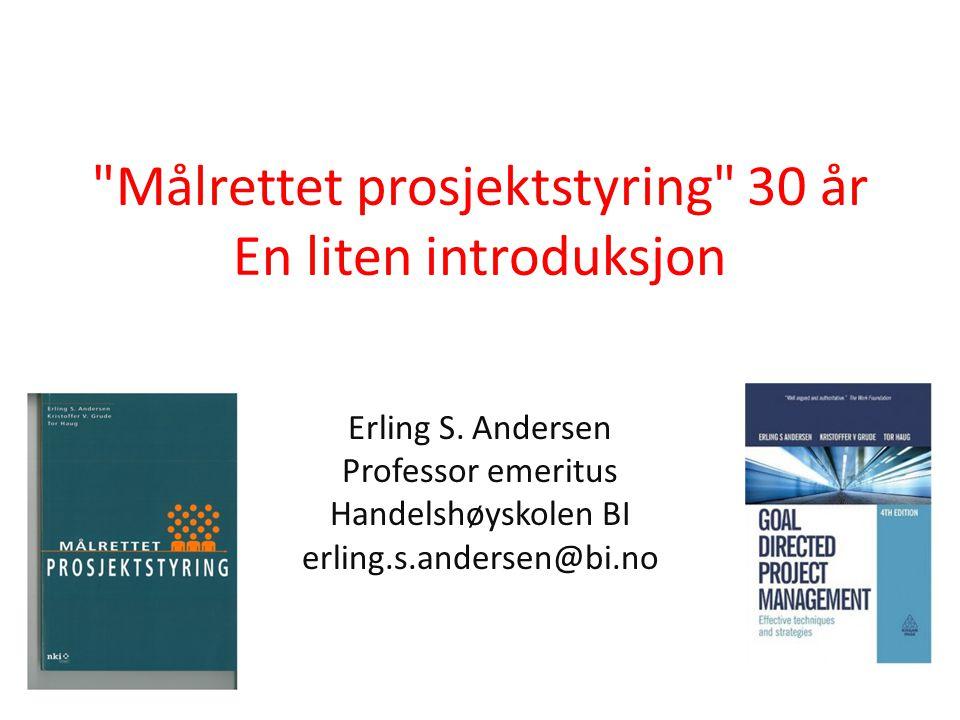 Målrettet prosjektstyring 30 år En liten introduksjon Erling S.