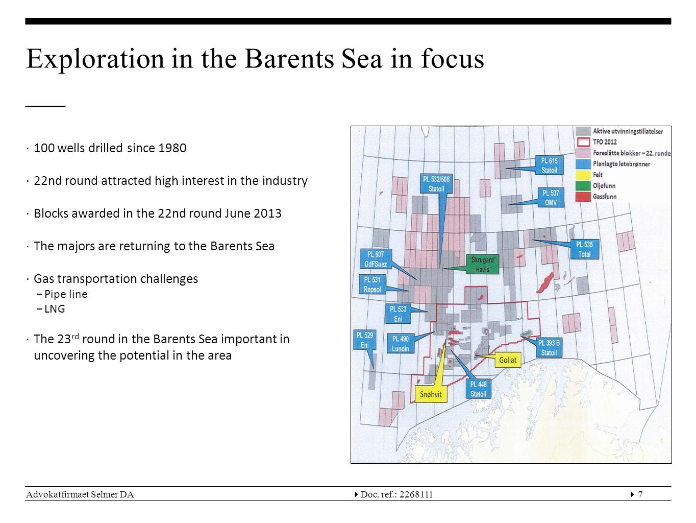 Advokatfirmaet Selmer DA  Doc. ref.: 22681117 Exploration in the Barents Sea in focus ∙100 wells drilled since 1980 ∙22nd round attracted high inter