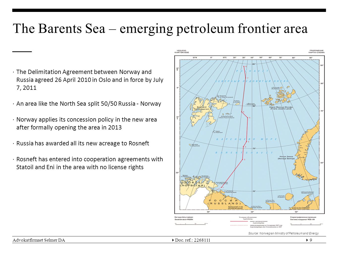 Advokatfirmaet Selmer DA  Doc. ref.: 22681119 The Barents Sea – emerging petroleum frontier area ∙The Delimitation Agreement between Norway and Russ