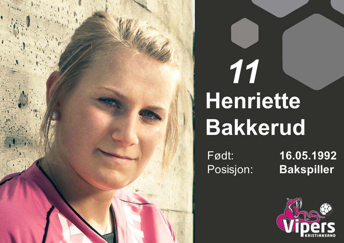 Henriette Bakkerud Født: 16.05.1992 Posisjon:Bakspiller 11