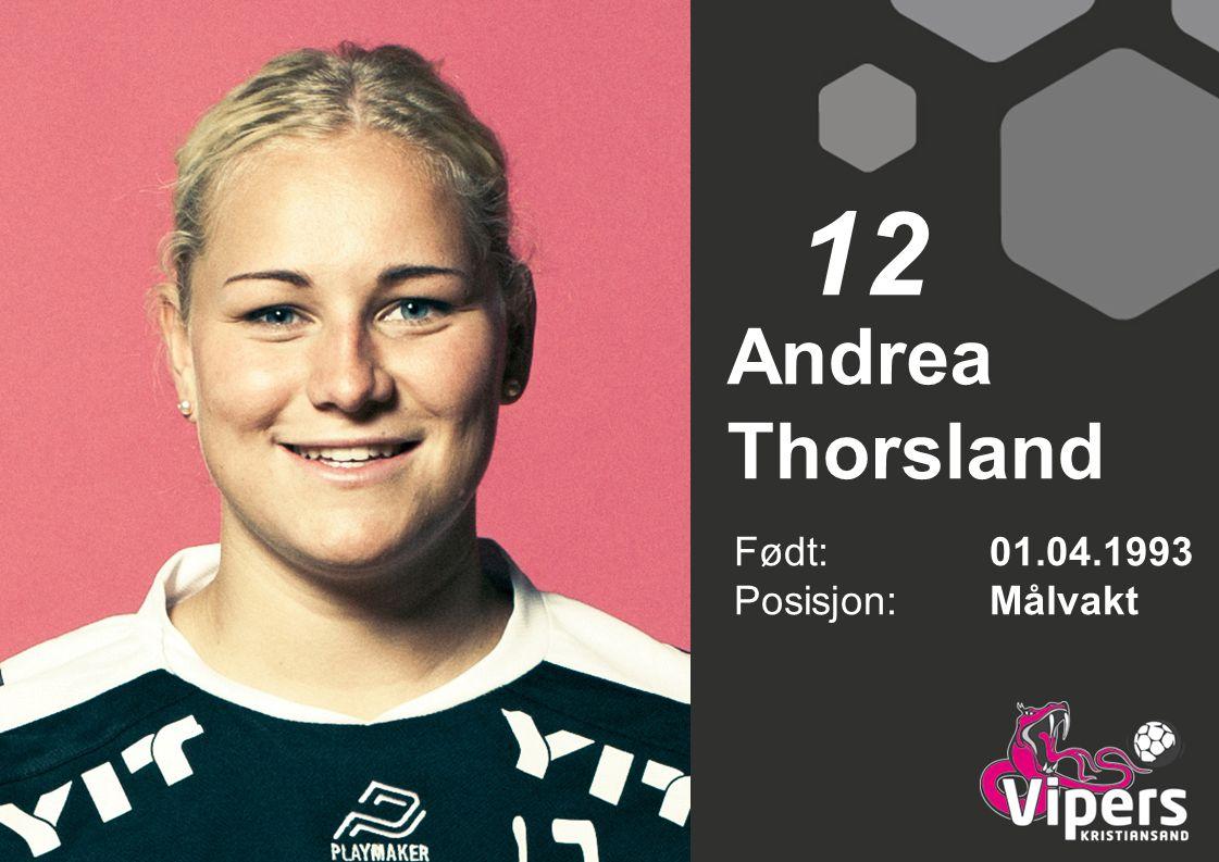 Andrea Thorsland Født: 01.04.1993 Posisjon:Målvakt 12