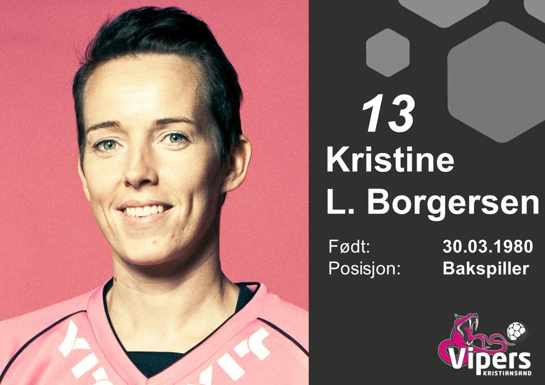 Kristine L. Borgersen Født: 30.03.1980 Posisjon:Bakspiller 13