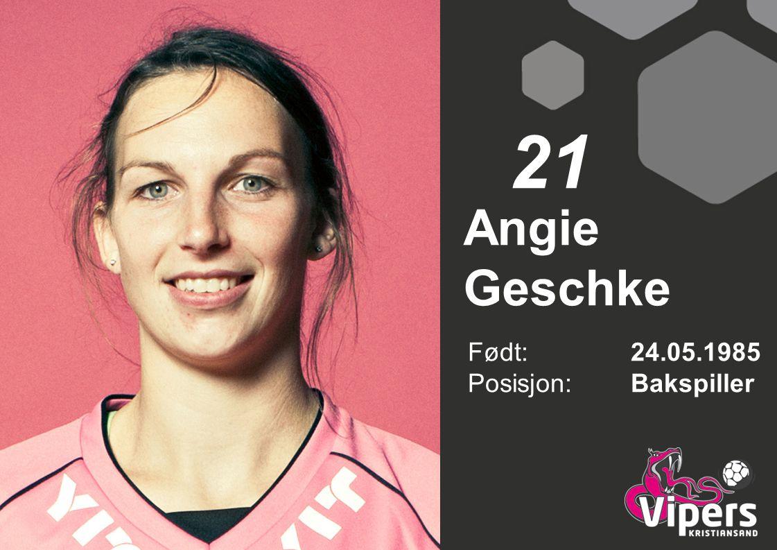 Angie Geschke Født: 24.05.1985 Posisjon:Bakspiller 21
