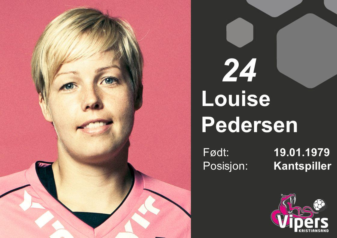 Louise Pedersen Født: 19.01.1979 Posisjon:Kantspiller 24
