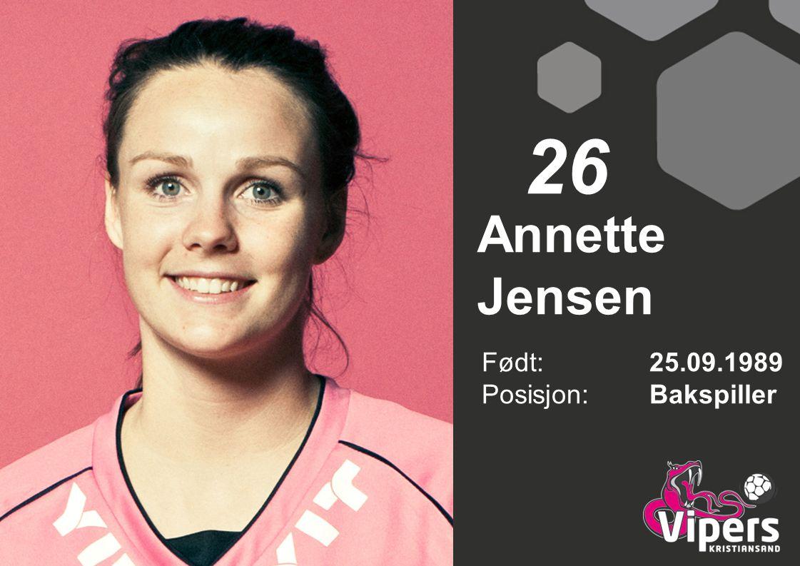 Annette Jensen Født: 25.09.1989 Posisjon:Bakspiller 26