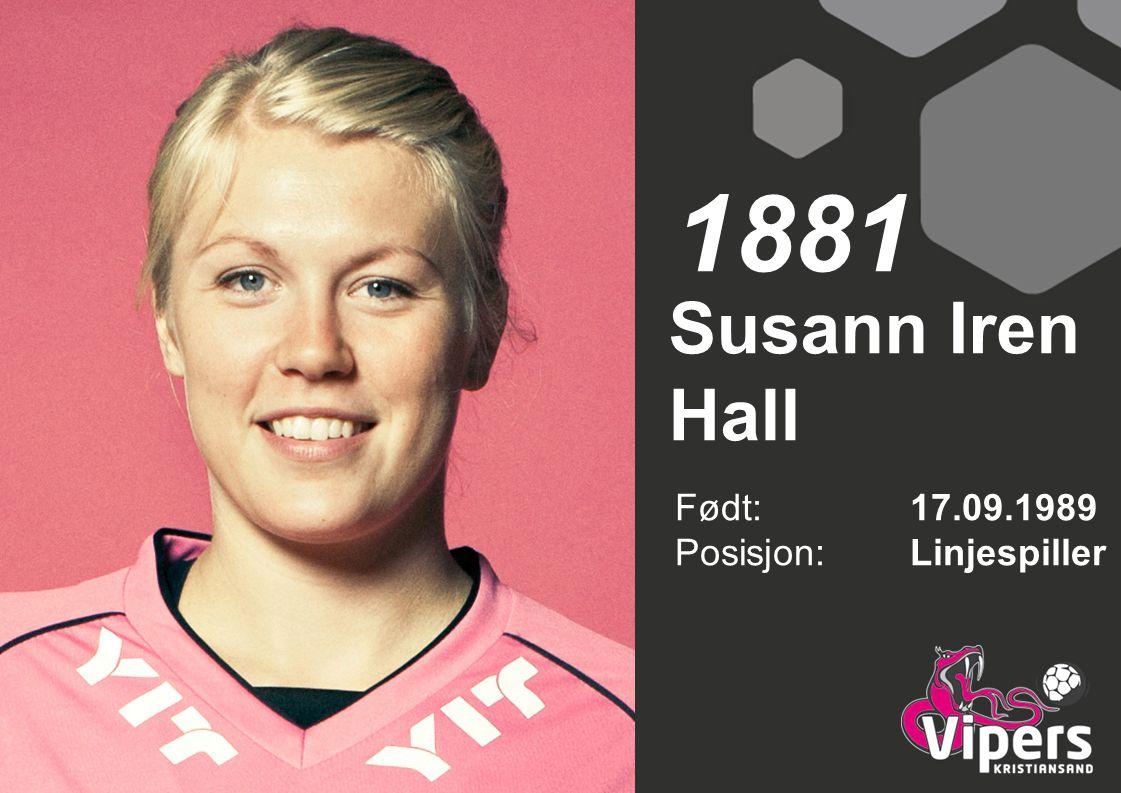Susann Iren Hall Født: 17.09.1989 Posisjon:Linjespiller 1881