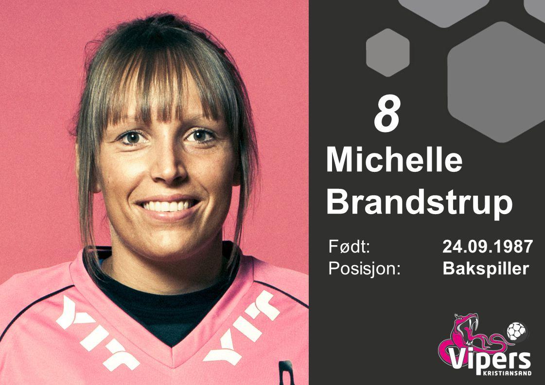 Michelle Brandstrup Født: 24.09.1987 Posisjon:Bakspiller 8