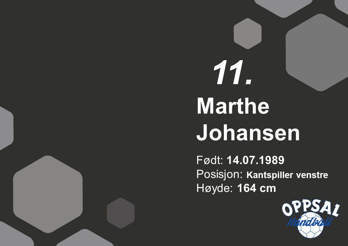 Født: 14.07.1989 Posisjon: Kantspiller venstre Høyde: 164 cm Marthe Johansen 11.