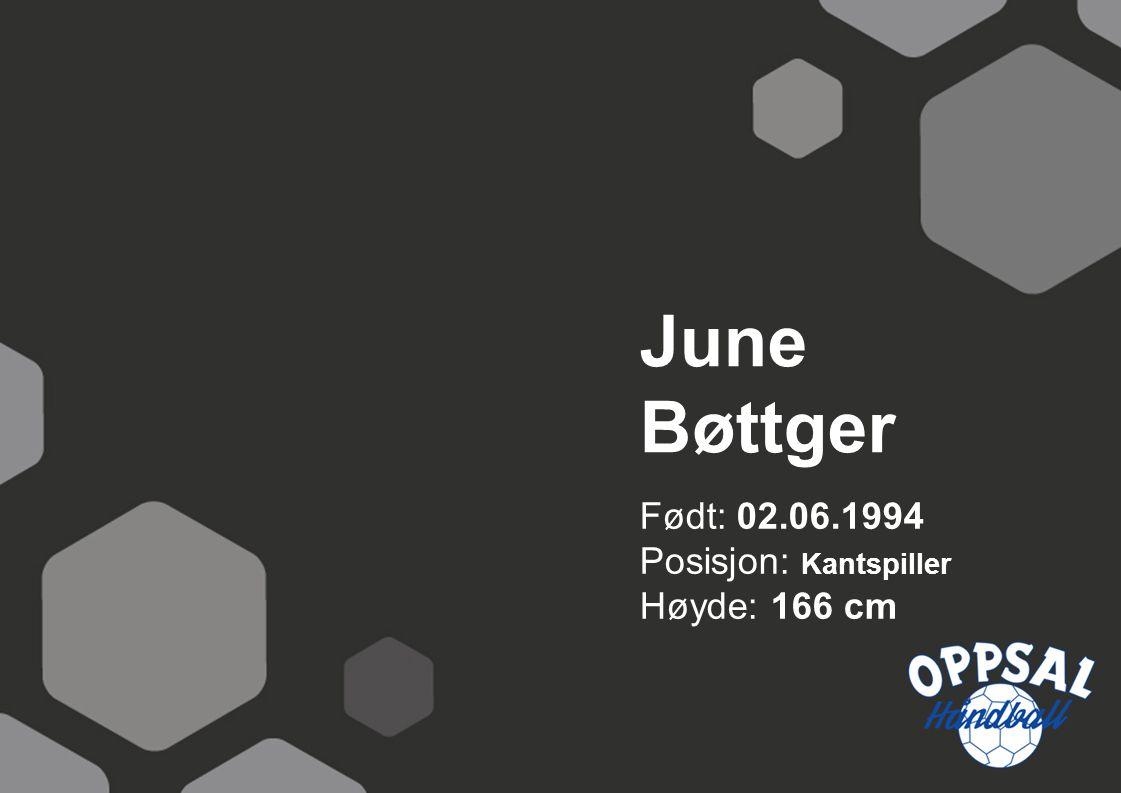 Født: 02.06.1994 Posisjon: Kantspiller Høyde: 166 cm June Bøttger