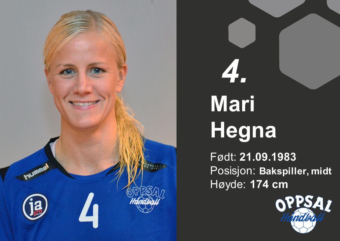 Født: 21.09.1983 Posisjon: Bakspiller, midt Høyde: 174 cm Mari Hegna 4.