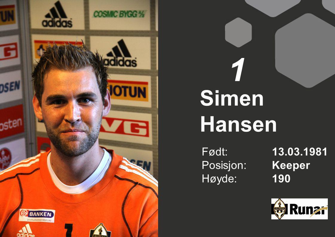 Simen Hansen Født: 13.03.1981 Posisjon:Keeper Høyde:190 1