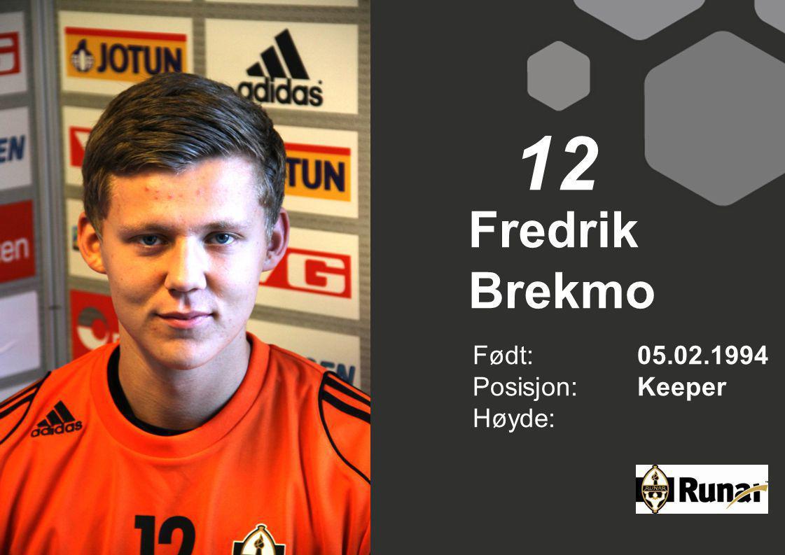 Fredrik Brekmo Født: 05.02.1994 Posisjon:Keeper Høyde: 12
