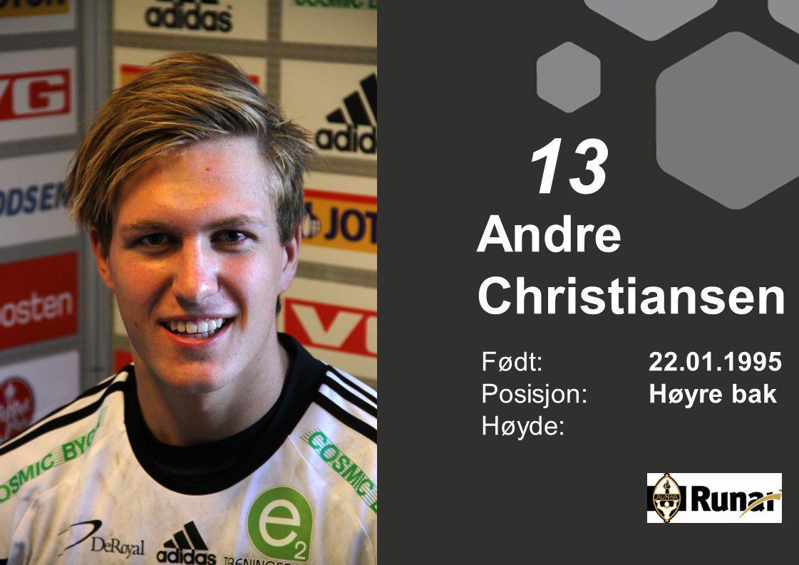 Andre Christiansen Født: 22.01.1995 Posisjon:Høyre bak Høyde: 13