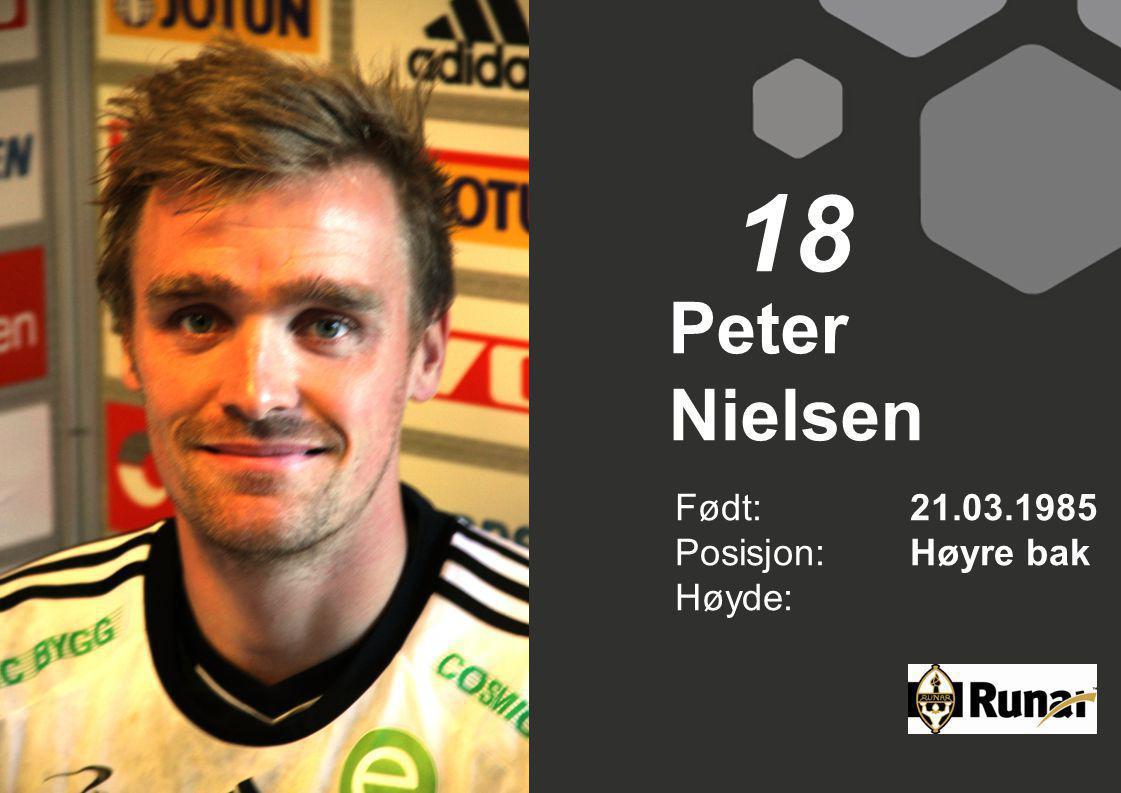 Peter Nielsen Født: 21.03.1985 Posisjon:Høyre bak Høyde: 18