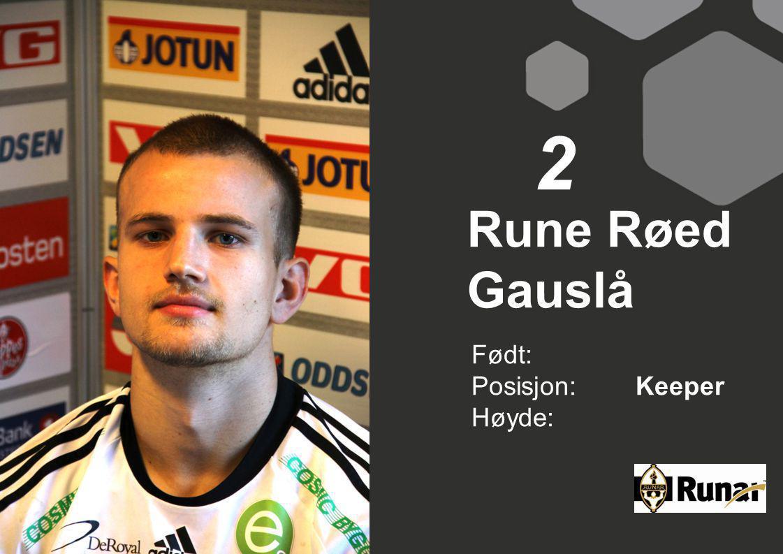 Rune Røed Gauslå Født: Posisjon:Keeper Høyde: 2