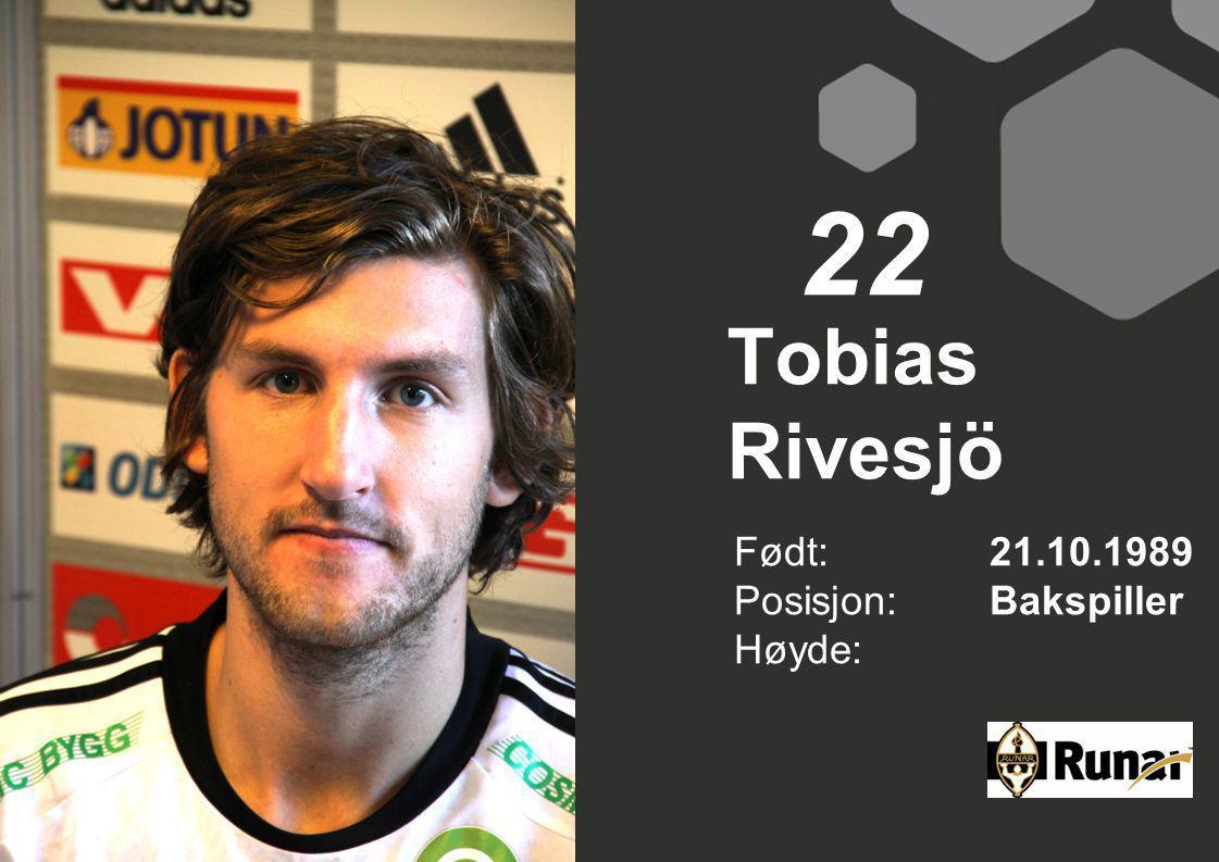 Tobias Rivesjö Født: 21.10.1989 Posisjon:Bakspiller Høyde: 22