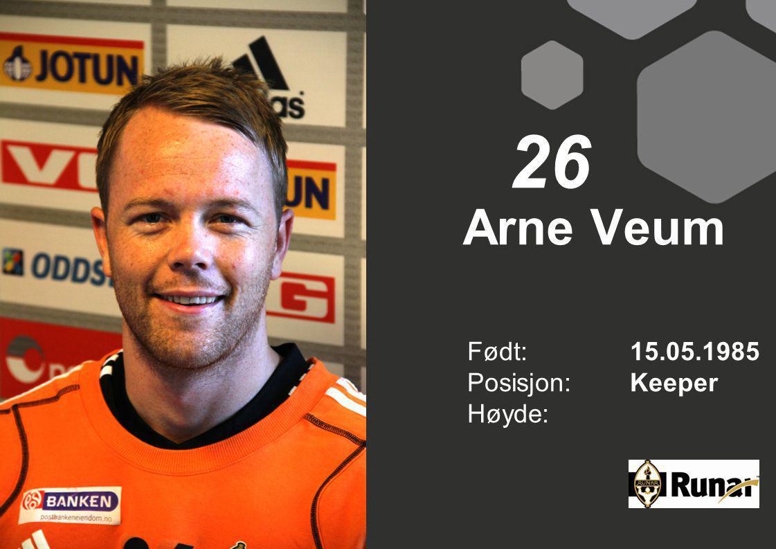 Arne Veum Født: 15.05.1985 Posisjon:Keeper Høyde: 26