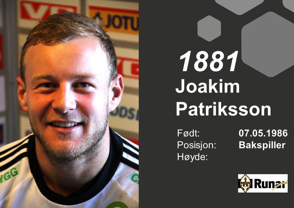 Joakim Patriksson Født: 07.05.1986 Posisjon:Bakspiller Høyde: 1881