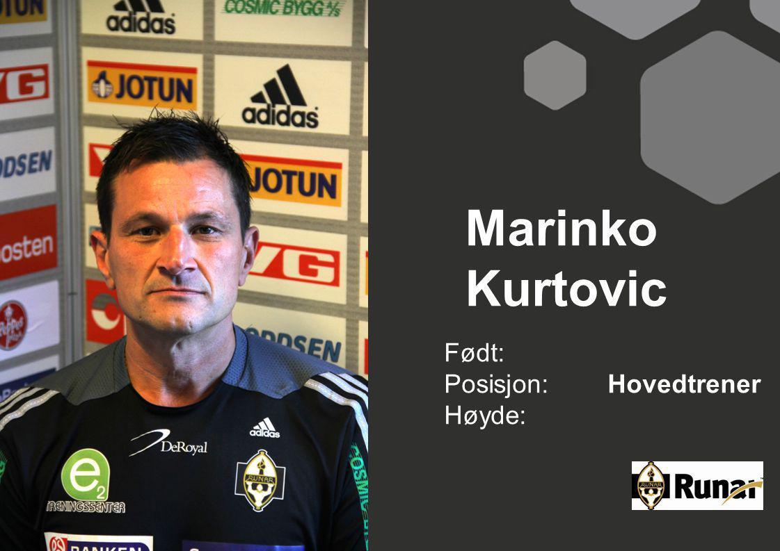 Marinko Kurtovic Født: Posisjon:Hovedtrener Høyde: