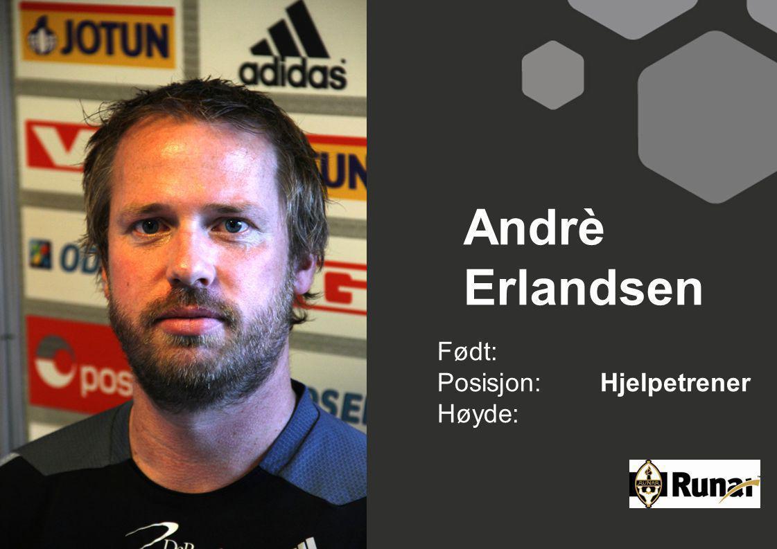 Andrè Erlandsen Født: Posisjon:Hjelpetrener Høyde: