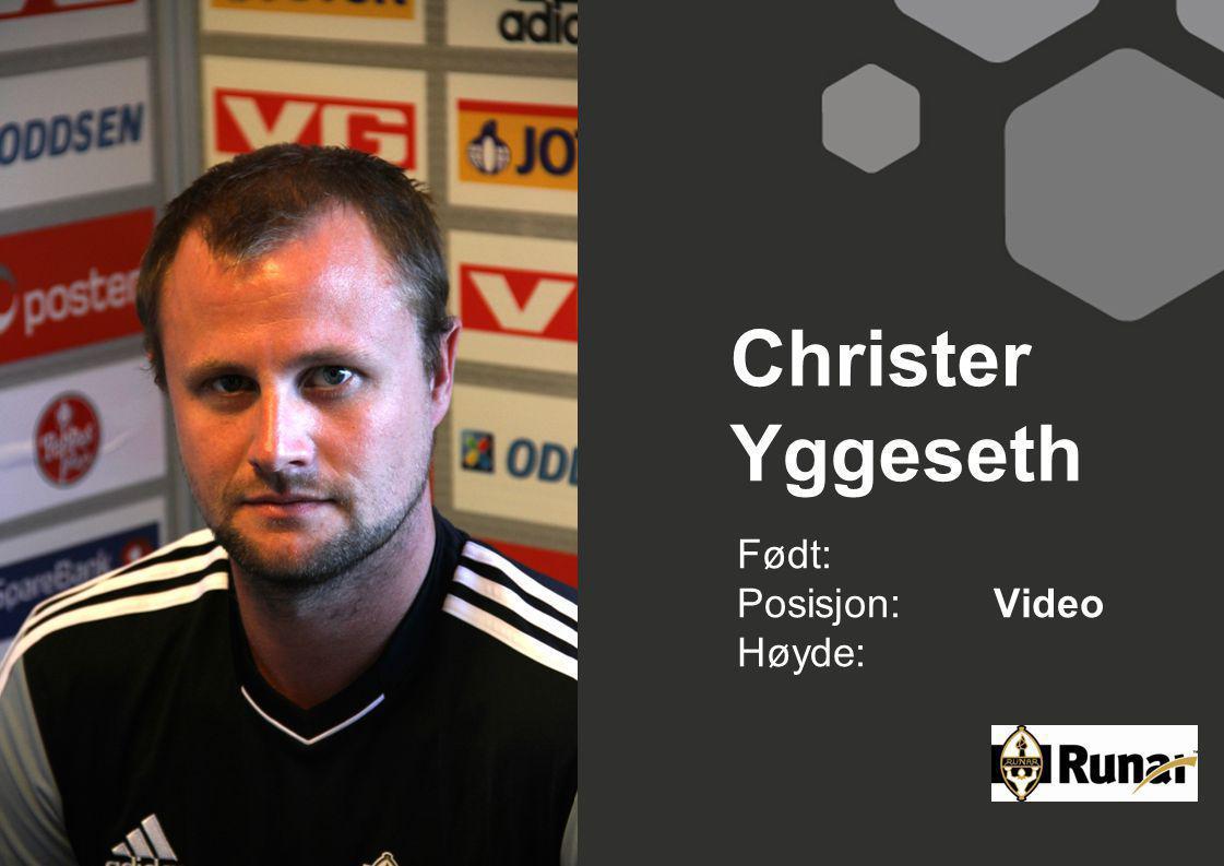 Christer Yggeseth Født: Posisjon:Video Høyde: