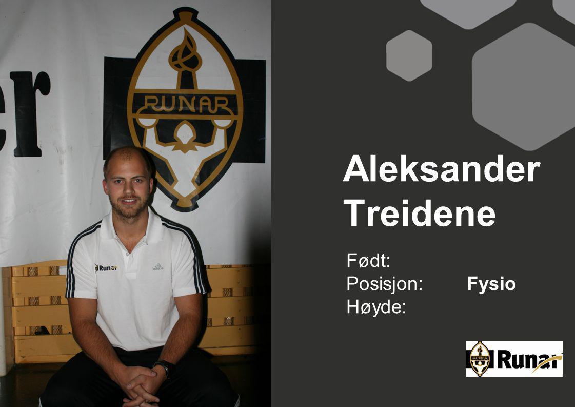 Aleksander Treidene Født: Posisjon:Fysio Høyde: