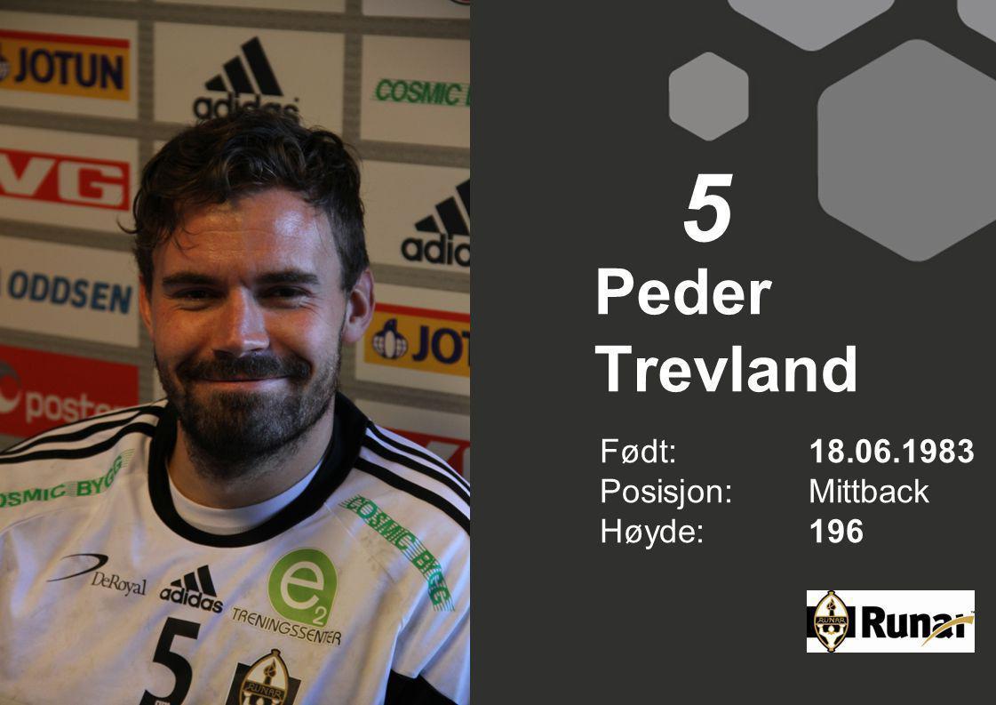 Peder Trevland Født: 18.06.1983 Posisjon:Mittback Høyde:196 5