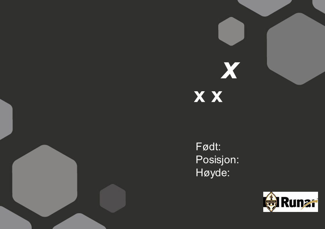 x Født: Posisjon: Høyde: x