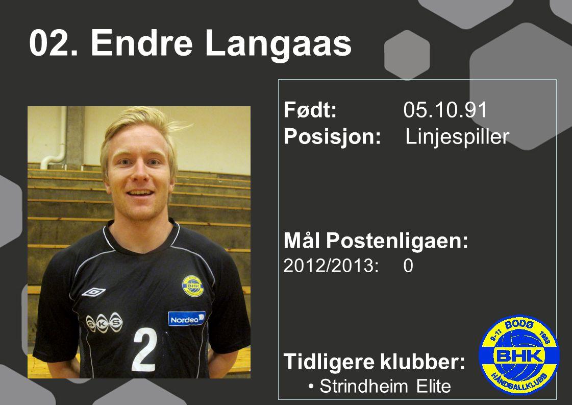 02. Endre Langaas Født: 05.10.91 Posisjon: Linjespiller Mål Postenligaen: 2012/2013: 0 Tidligere klubber: Strindheim Elite