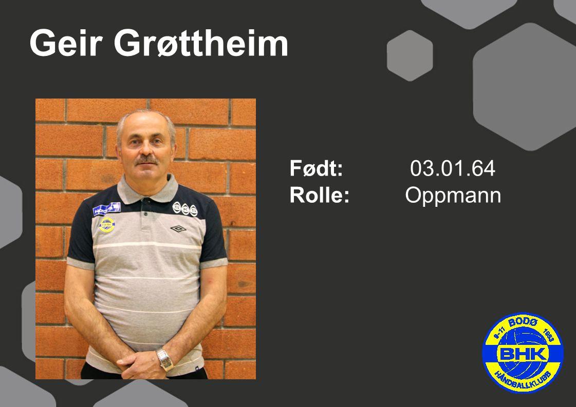 Geir Grøttheim Født: 03.01.64 Rolle: Oppmann