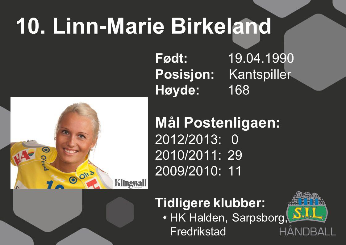 10. Linn-Marie Birkeland Født: 19.04.1990 Posisjon: Kantspiller Høyde:168 Mål Postenligaen: 2012/2013: 0 2010/2011: 29 2009/2010: 11 Tidligere klubber