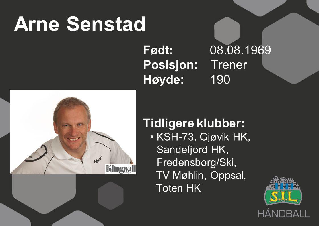 Arne Senstad Født: 08.08.1969 Posisjon: Trener Høyde:190 Tidligere klubber: KSH-73, Gjøvik HK, Sandefjord HK, Fredensborg/Ski, TV Møhlin, Oppsal, Tote