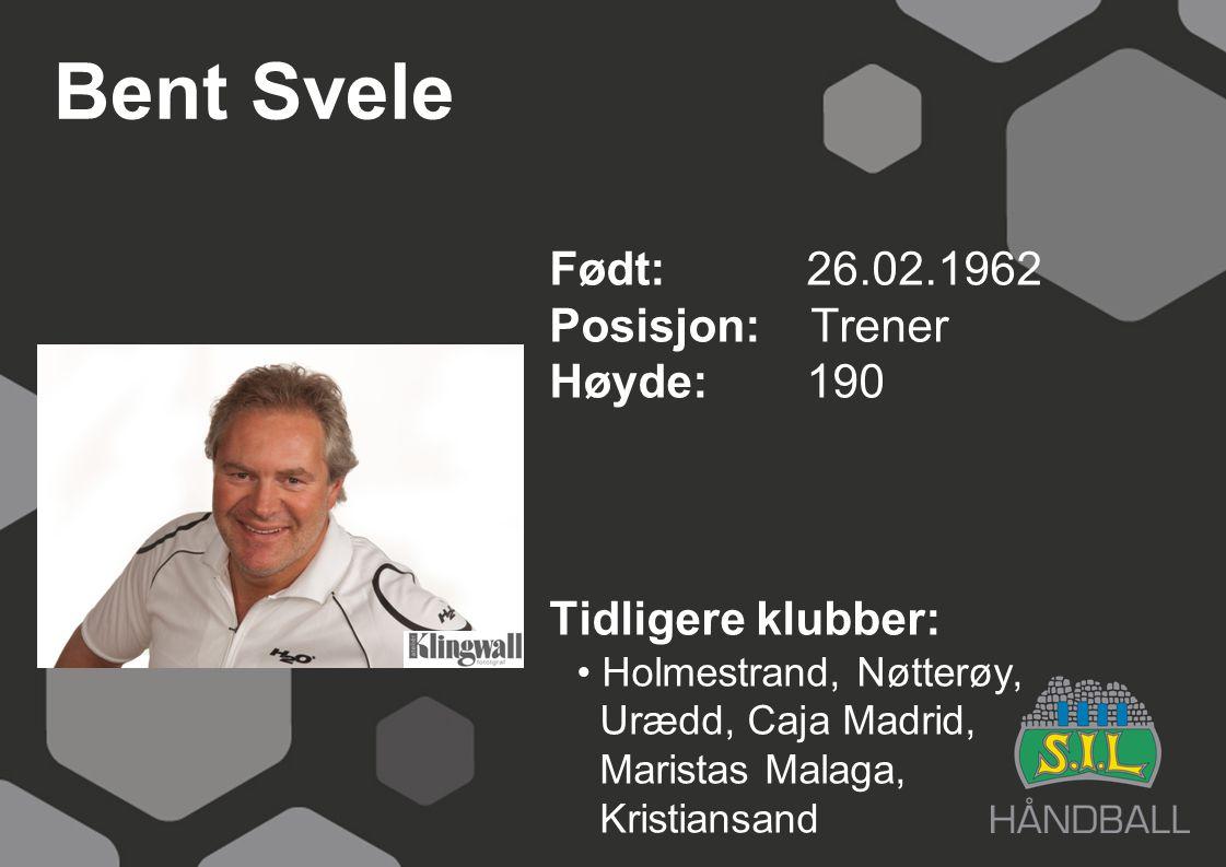 Bent Svele Født: 26.02.1962 Posisjon: Trener Høyde:190 Tidligere klubber: Holmestrand, Nøtterøy, Urædd, Caja Madrid, Maristas Malaga, Kristiansand