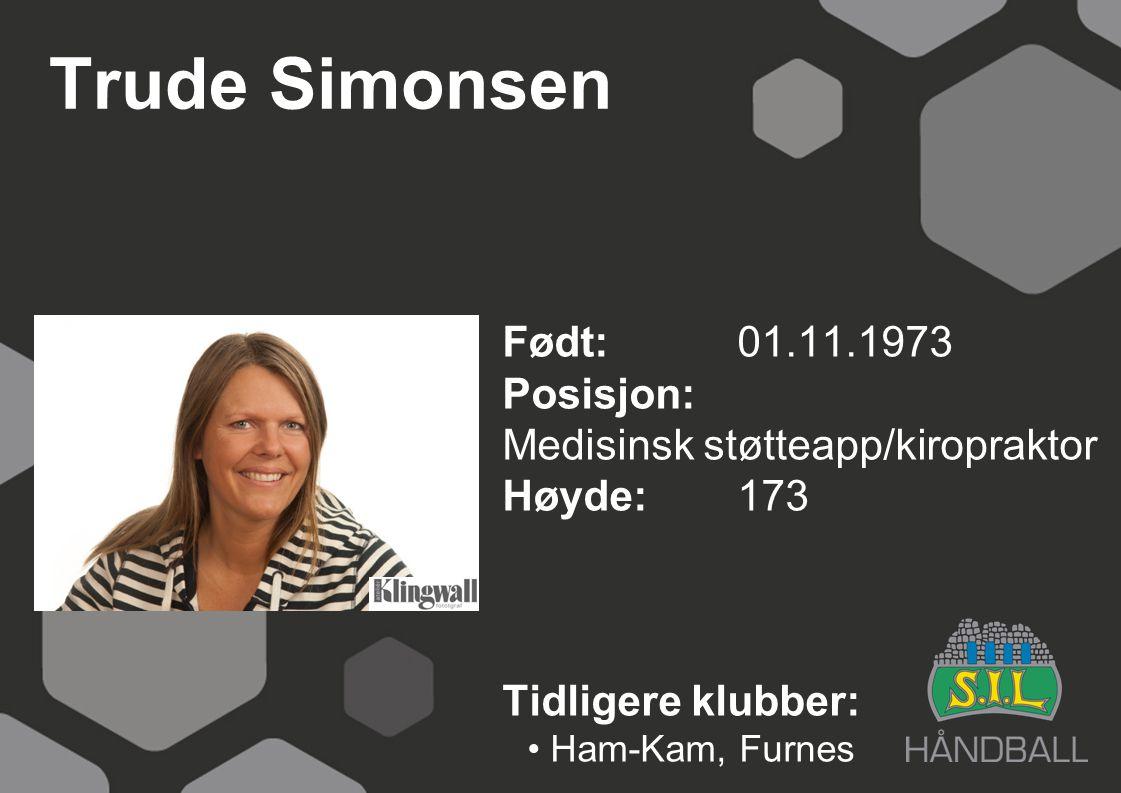 Trude Simonsen Født: 01.11.1973 Posisjon: Medisinsk støtteapp/kiropraktor Høyde:173 Tidligere klubber: Ham-Kam, Furnes