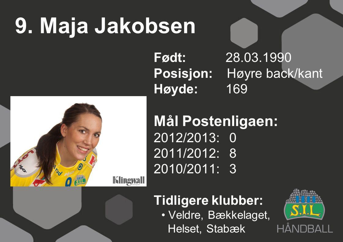 9. Maja Jakobsen Født: 28.03.1990 Posisjon: Høyre back/kant Høyde:169 Mål Postenligaen: 2012/2013: 0 2011/2012: 8 2010/2011: 3 Tidligere klubber: Veld