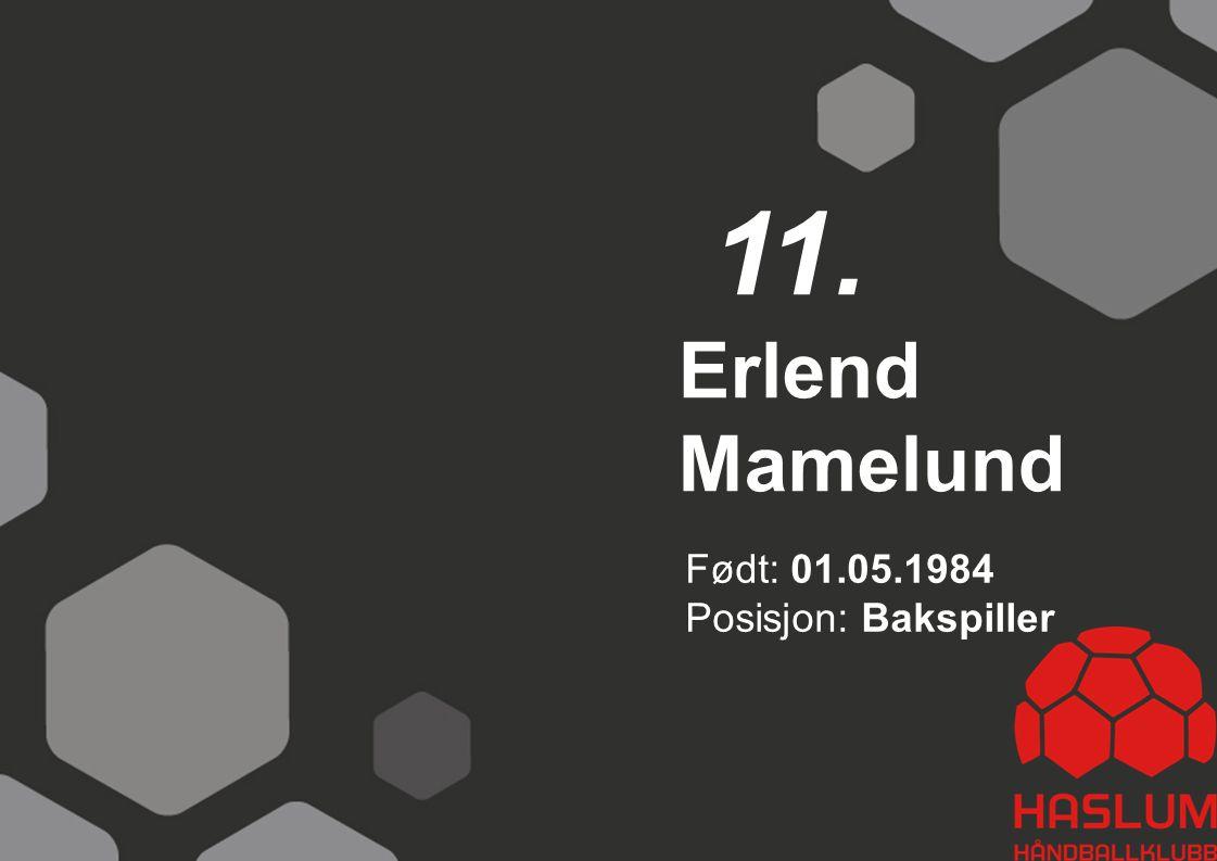 Erlend Mamelund 11. Født: 01.05.1984 Posisjon: Bakspiller