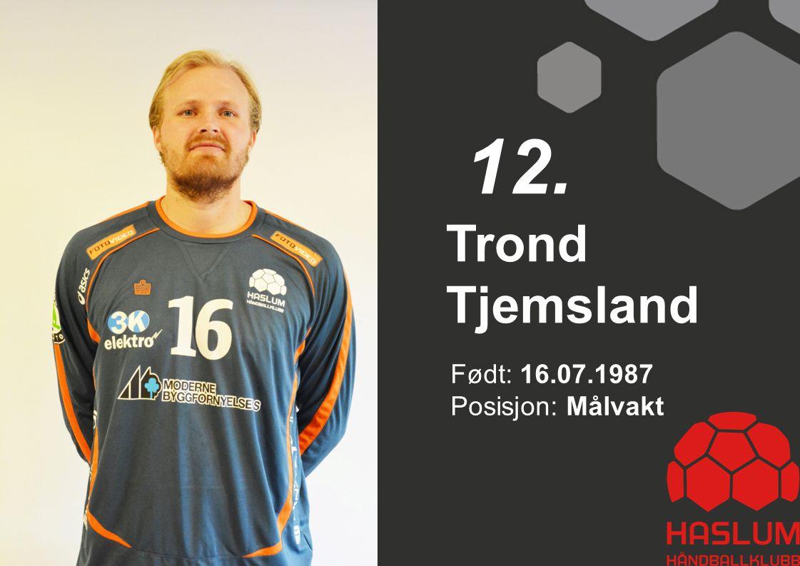 Født: 16.07.1987 Posisjon: Målvakt Trond Tjemsland 12.