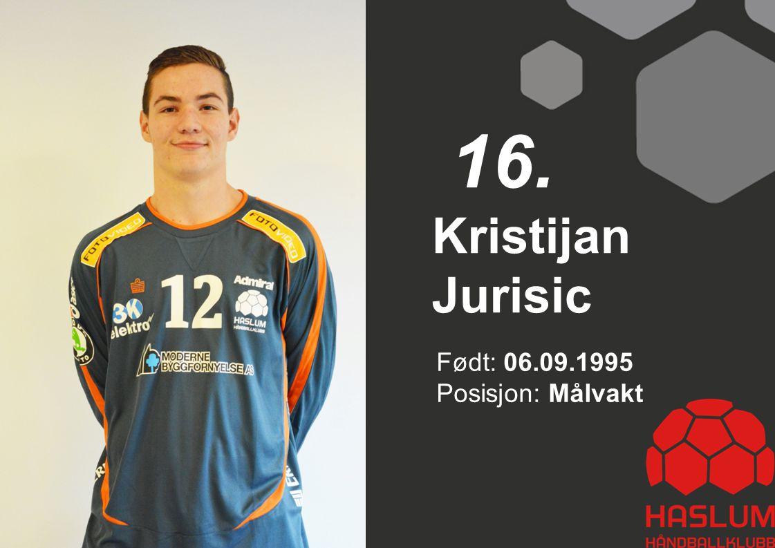 16. Kristijan Jurisic Født: 06.09.1995 Posisjon: Målvakt