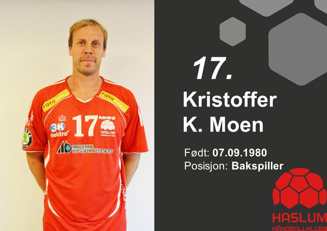 Kristoffer K. Moen 17. Født: 07.09.1980 Posisjon: Bakspiller