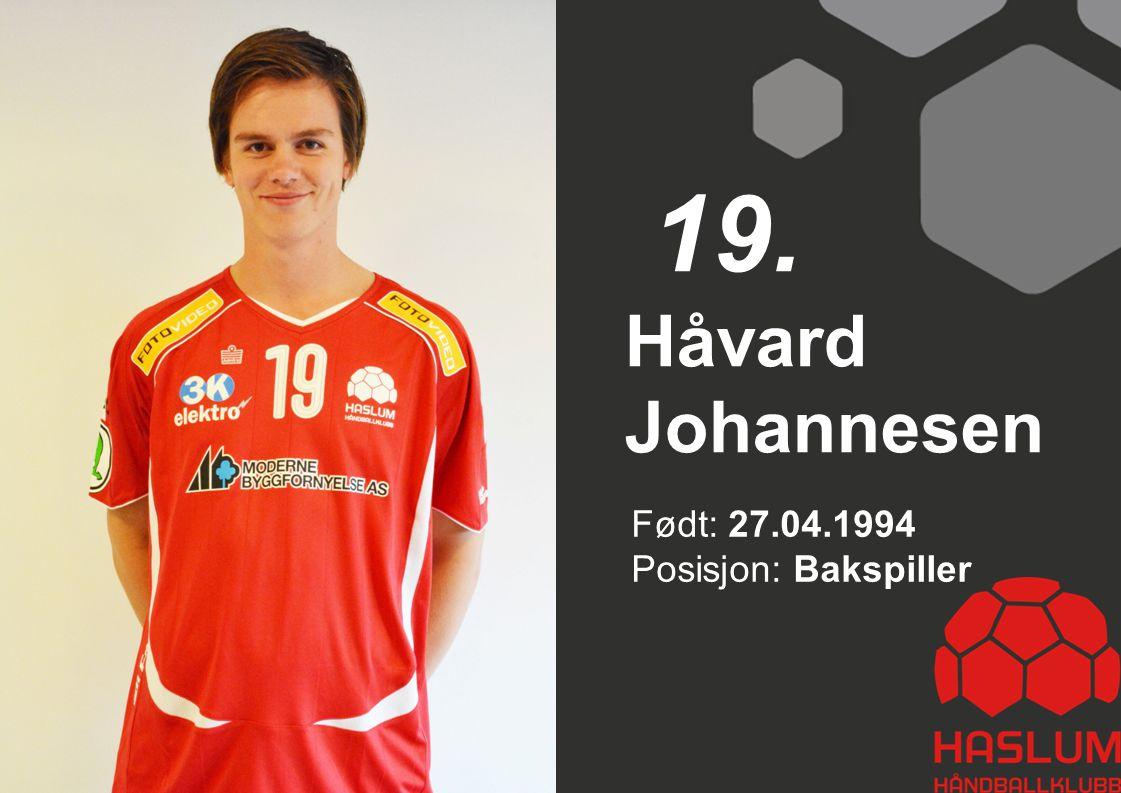 Håvard Johannesen 19. Født: 27.04.1994 Posisjon: Bakspiller
