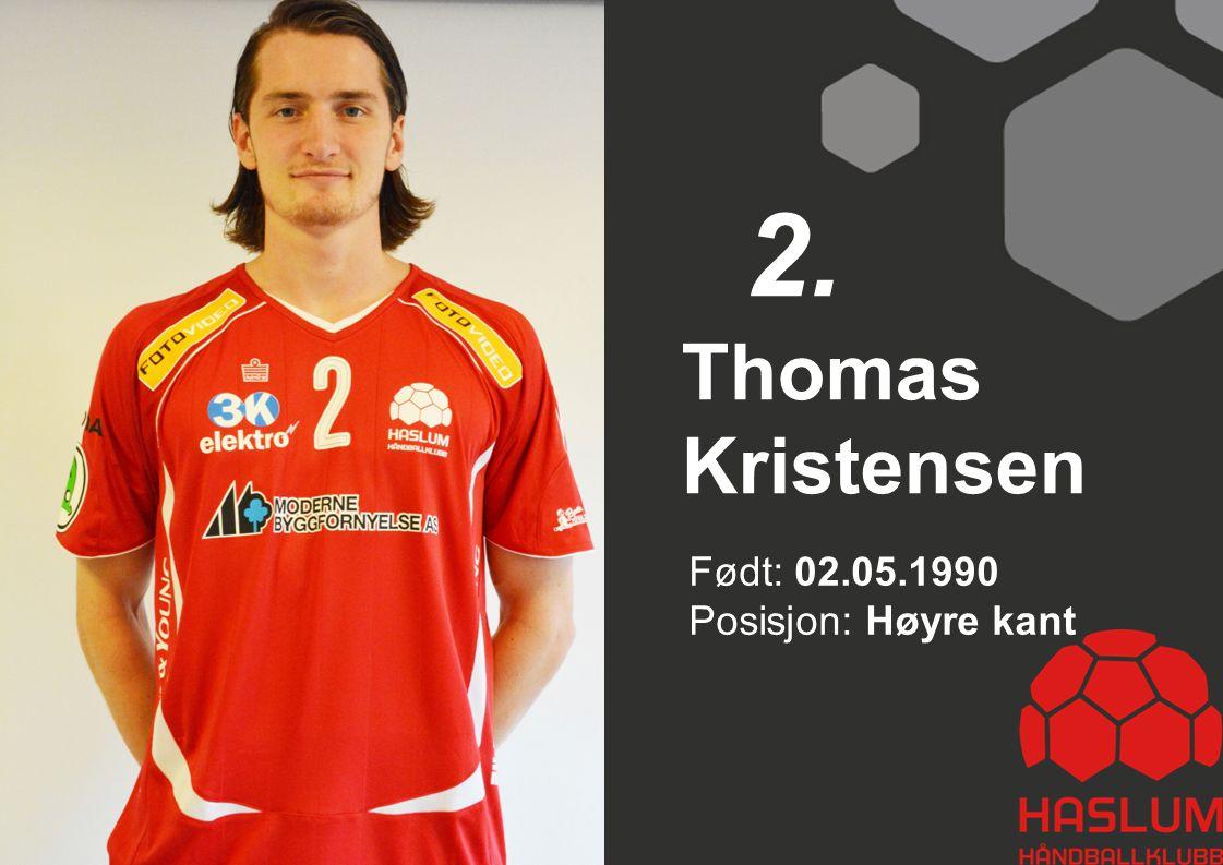 Født: 02.05.1990 Posisjon: Høyre kant Thomas Kristensen 2.