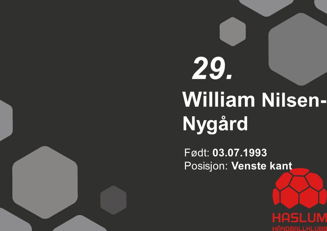 William Nilsen- Nygård 29. Født: 03.07.1993 Posisjon: Venste kant