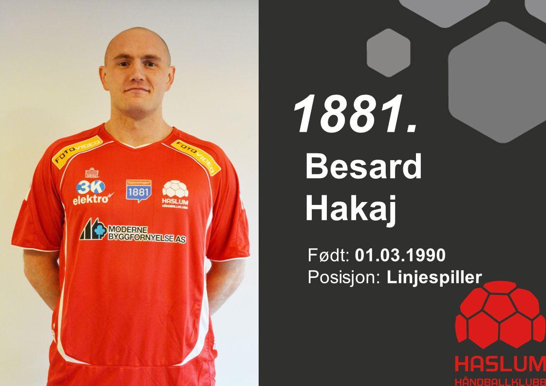 Besard Hakaj 1881. Født: 01.03.1990 Posisjon: Linjespiller