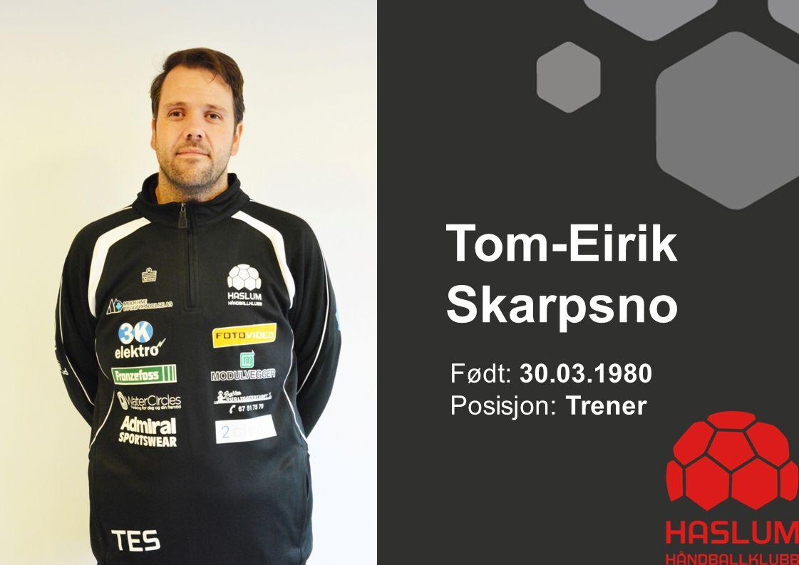 Tom-Eirik Skarpsno Født: 30.03.1980 Posisjon: Trener