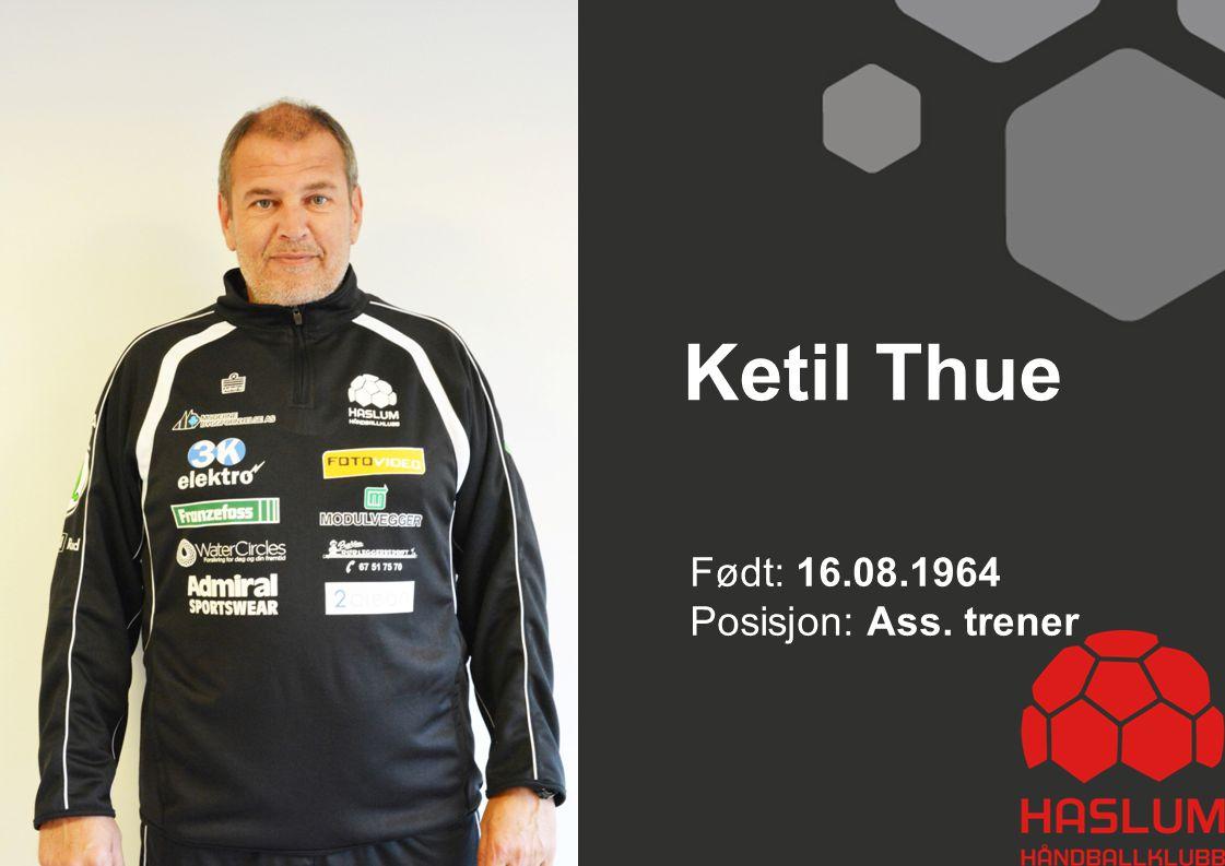 Ketil Thue Født: 16.08.1964 Posisjon: Ass. trener