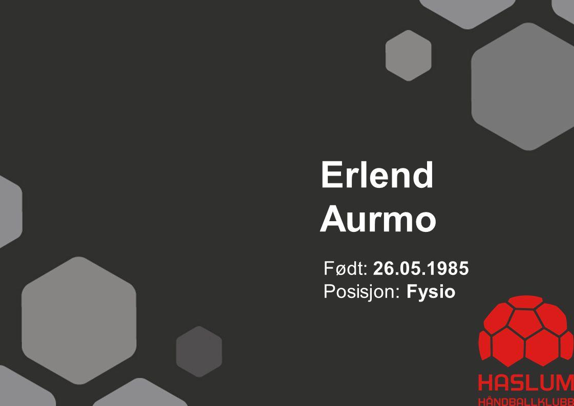 Erlend Aurmo Født: 26.05.1985 Posisjon: Fysio