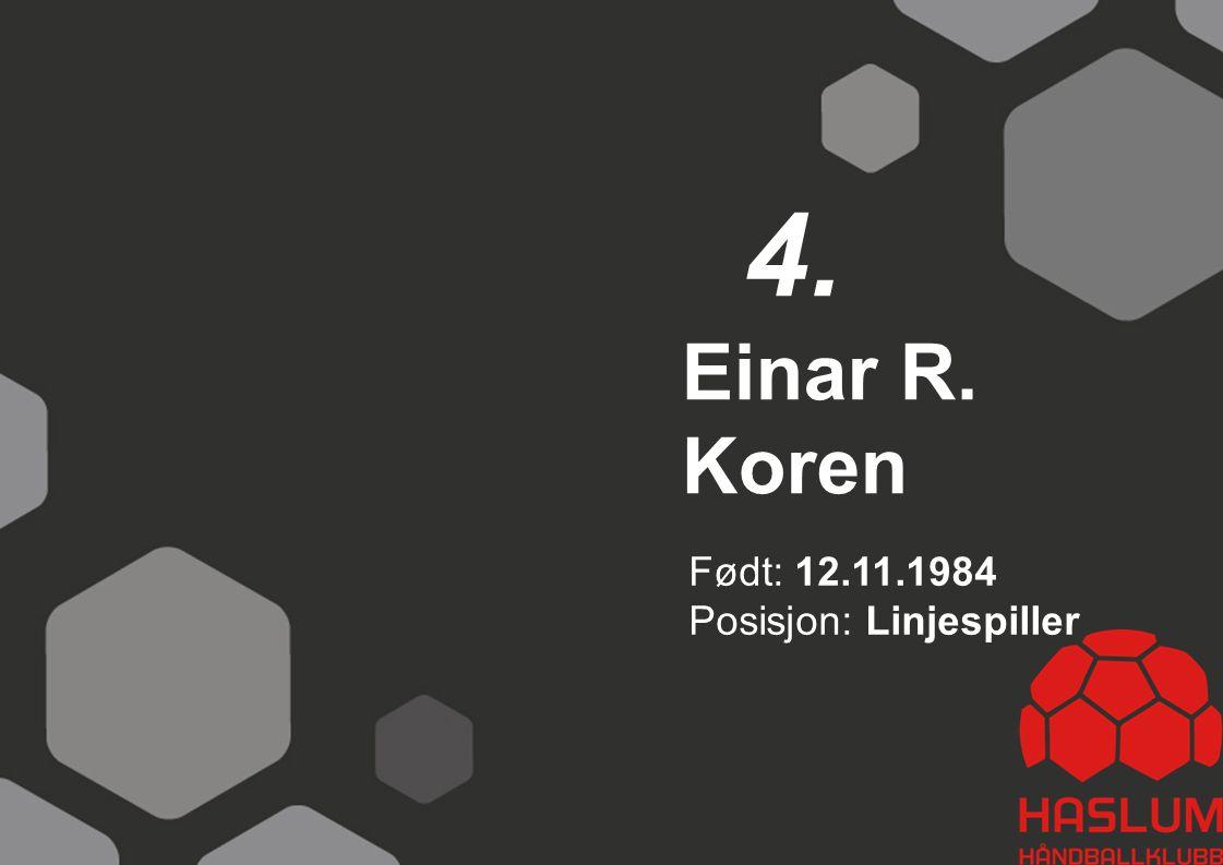 Einar R. Koren 4. Født: 12.11.1984 Posisjon: Linjespiller